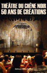 Théâtre du Chêne Noir, 50 ans de créations